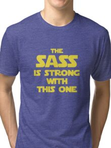 The Sass Is Strong With This One Tri-blend T-Shirt