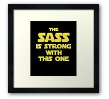 The Sass Is Strong With This One Framed Print