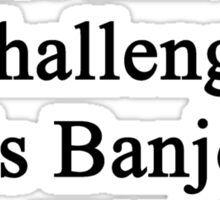 Cancer Is Just Another Challenge This Banjoist Will Overcome Sticker