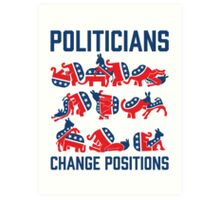 Politicians Change Positions Art Print