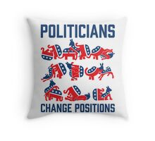 Politicians Change Positions Throw Pillow