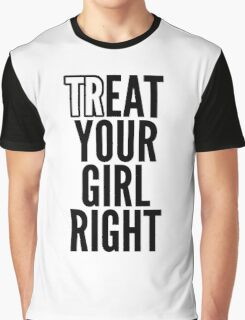 Treat your girl right Graphic T-Shirt