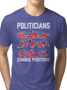 Politicians Change Positions Tri-blend T-Shirt