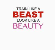 Train Like A Beast Look Like A Beauty Unisex T-Shirt