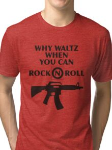 Why Waltz When You Can Rock & Roll Tri-blend T-Shirt
