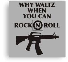 Why Waltz When You Can Rock & Roll Canvas Print