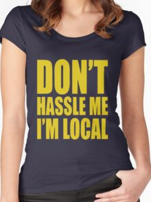 Don't Hassle Me I'm Local Women's Fitted Scoop T-Shirt
