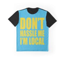 Don't Hassle Me I'm Local Graphic T-Shirt