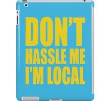 Don't Hassle Me I'm Local iPad Case/Skin