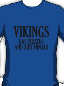 Vikings Eat Pirates And Shit Ninjas T-Shirt