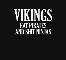 Vikings Eat Pirates And Shit Ninjas Unisex T-Shirt