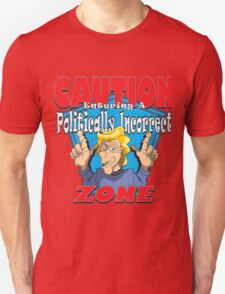 CAUTION Entering A Politically Incorrect ZONE Unisex T-Shirt