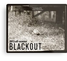 "BLACKOUT Off-Season 2013 ""I accept this…"" Metal Print"