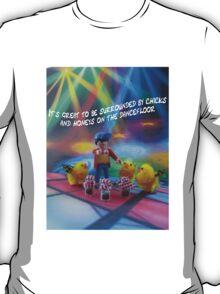 Chicks and honeys on the dancefloor T-Shirt