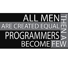 All man are created equal then a few becom programmer Photographic Print