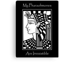 My Pharaohmones Are Irresistible Canvas Print