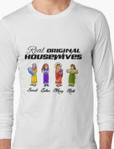 Real Original Housewives! Long Sleeve T-Shirt
