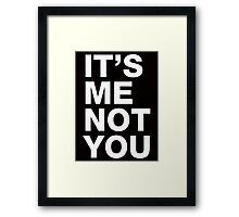 Its's me not you Framed Print