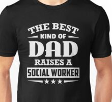 The Best Kind Of Dad Raises A Social Worker Unisex T-Shirt