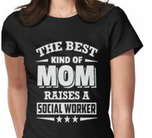 The Best Kind Of Mom Raises A Social Worker Womens Fitted T-Shirt