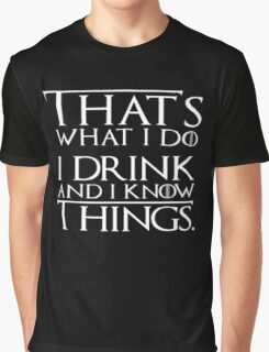 I Drink and I Know Things (GAME OF THRONES) Graphic T-Shirt