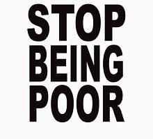 Stop Being Poor Unisex T-Shirt