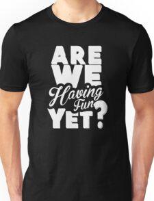 Are We Having Fun Yet Funny Unisex T-Shirt