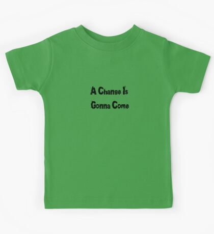 A Change Is Gonna Come T-Shirt - Civil Rights Anthem Kids Tee