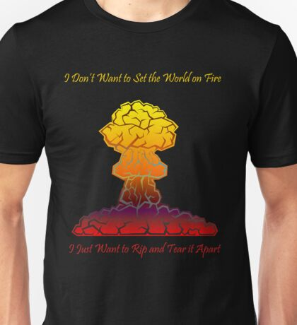 I Don't Want to Set the World on Fire Unisex T-Shirt