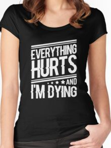 everything hurts and I am dying Women's Fitted Scoop T-Shirt