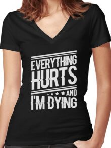 everything hurts and I am dying Women's Fitted V-Neck T-Shirt