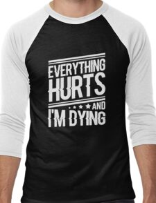 everything hurts and I am dying Men's Baseball ¾ T-Shirt