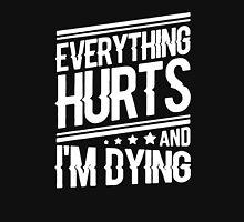everything hurts and I am dying Unisex T-Shirt