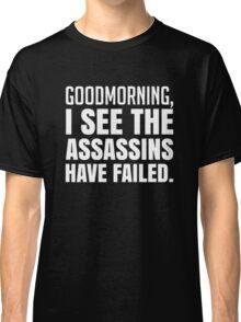 Failed Assassins Funny Saying Classic T-Shirt