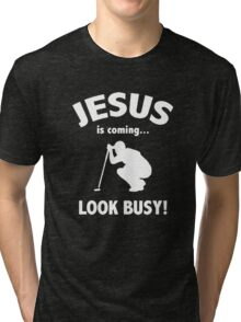 Funny Golf Jesus Is Coming Look Busy Tri-blend T-Shirt