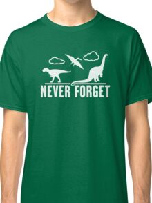 Never Forget Dinosaurs Funny Classic T-Shirt