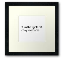 Turn the lights off carry me home Framed Print