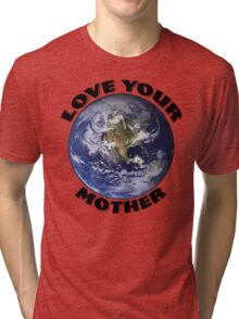 Love Your Mother Tri-blend T-Shirt