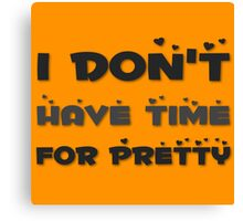 I Don't Have Time For Pretty  Canvas Print