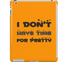 I Don't Have Time For Pretty  iPad Case/Skin