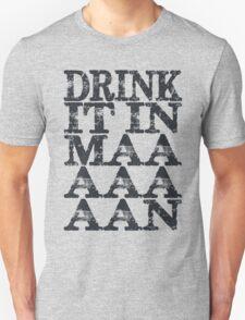 Drink It In Maaaaan Unisex T-Shirt