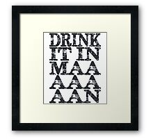 Drink It In Maaaaan Framed Print