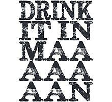 Drink It In Maaaaan Photographic Print