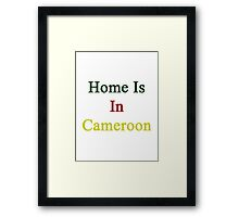 Home Is In Cameroon  Framed Print