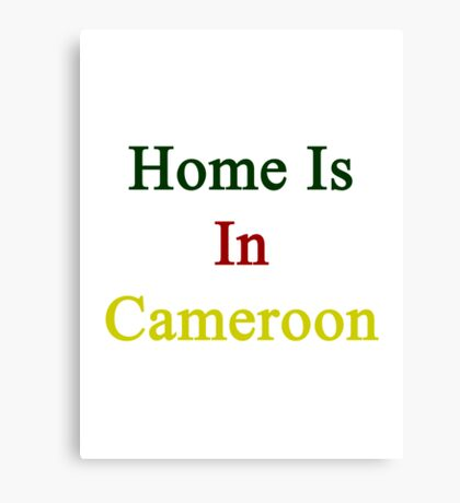 Home Is In Cameroon  Canvas Print