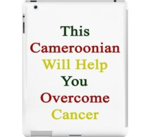 This Cameroonian Will Help You Overcome Cancer  iPad Case/Skin