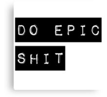 Do Epic Shit Motivational Saying Canvas Print