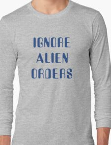 Ignore Alien Orders Long Sleeve T-Shirt