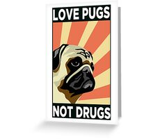 LOVE PUGS NOT DRUGS Greeting Card