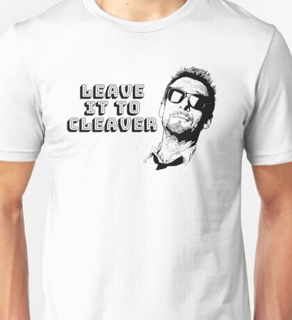 Leave It To Cleaver Unisex T-Shirt